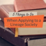 5 Things to Do When Applying to a Lineage Society