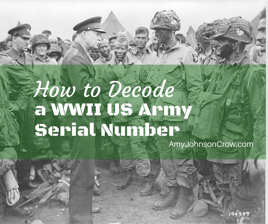 How to Decode a WWII US Army Serial Number - Amy Johnson Crow