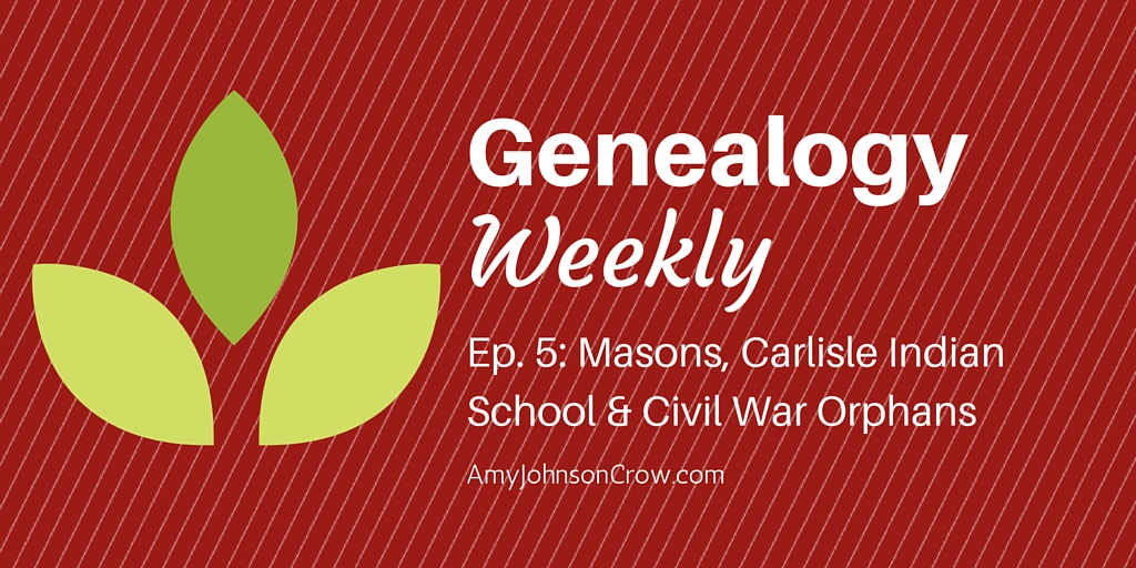 Genealogy Weekly: Masons, Carlisle Indian School and Civil War Orphans