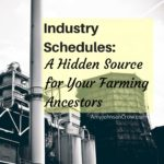 Industry Schedules: A Hidden Source for Your Farming Ancestors