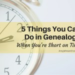 5 Things You Can Do in Genealogy When You're Short on Time