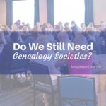 Do We Still Need Genealogy Societies?