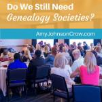 Do We Still Need Genealogy Societies?