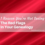Why we don't see the red flags in our genealogy
