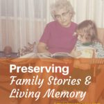 Preserving Family Stories and Living Memory