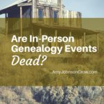 Are In-person Genealogy Events Dead?