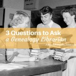 3 Things to Ask a Genealogy Librarian