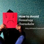 How to Avoid Genealogy Overwhelm