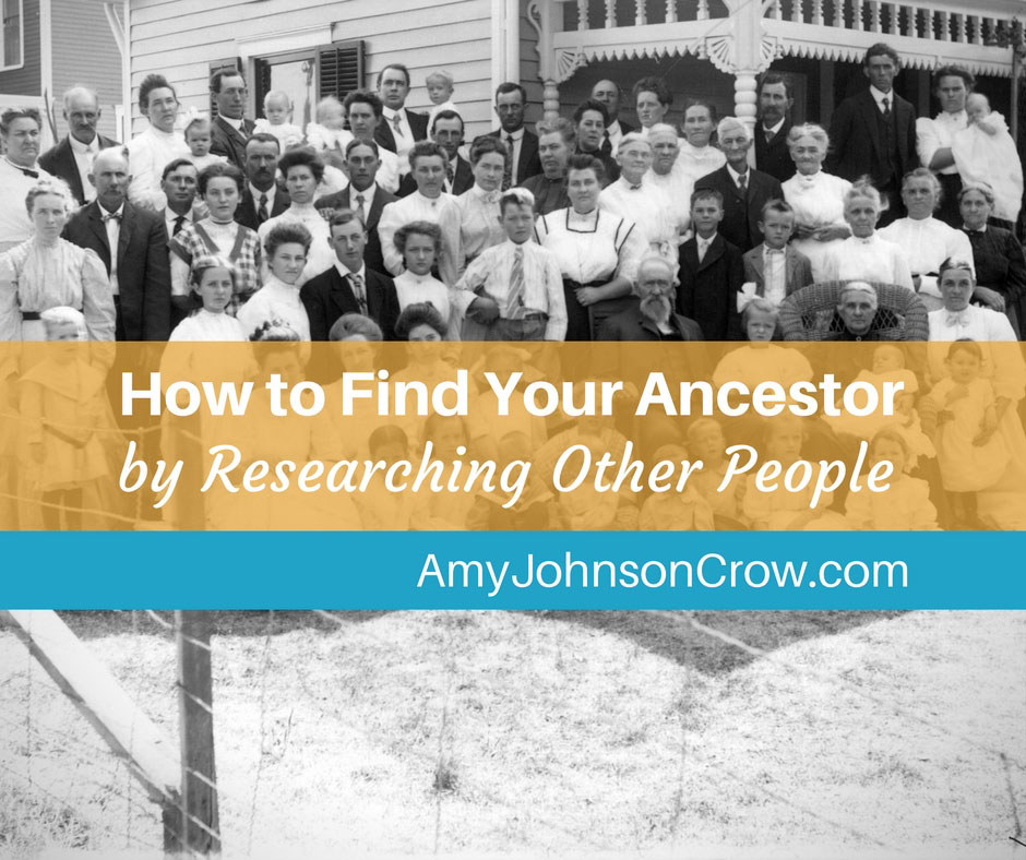 How to Find Your Ancestor by Researching Other People