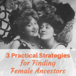 3 Practical Strategies for Finding Female Ancestors