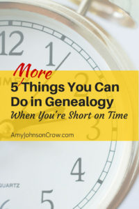 Even if you only have 15 minutes, there are still genealogy activities that you can do.