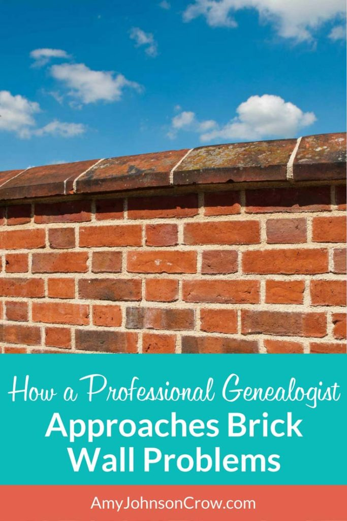How a Professional Genealogist Approaches Brick Wall Problems
