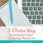 3 Effective Ways to Jumpstart Your Genealogy Research