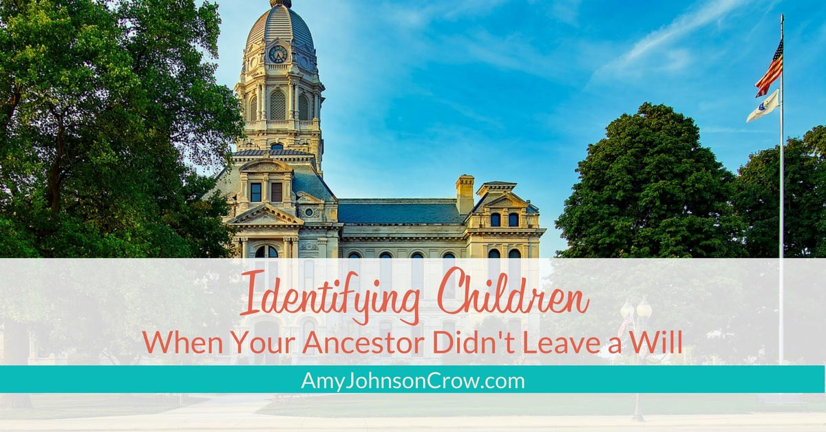 Identifying Children When Your Ancestor Didn't Leave a Will