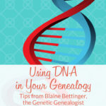 Using DNA in Your Genealogy