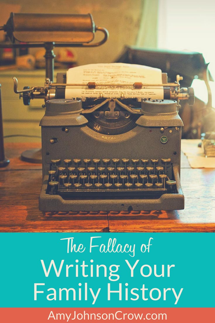 the fallacy of writing your family history amy johnson crow