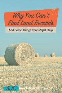 Why You Can't Find Land Records - and Some Things That Might Help