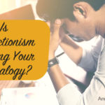 Is Perfectionism Ruining Your Genealogy?