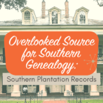 Overlooked Source for Southern Genealogy : Plantation Records