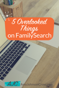 5 Overlooked Things on FamilySearch
