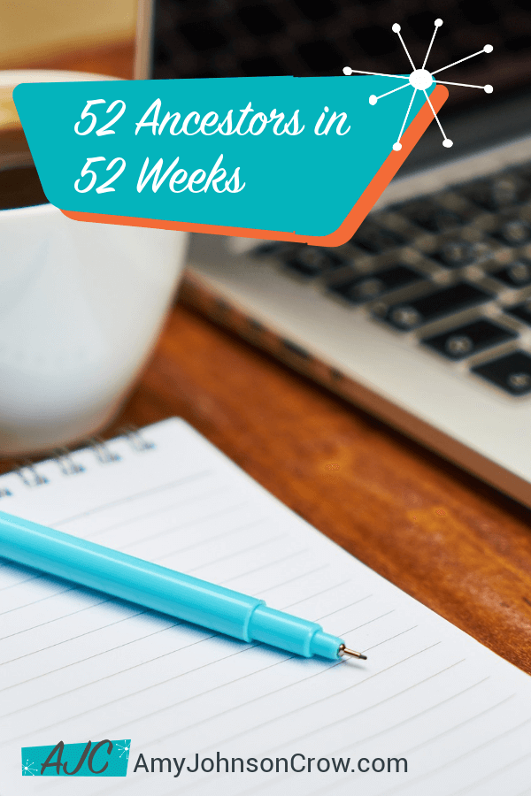 52 Ancestors in 52 Weeks a Genealogy Writing Challenge