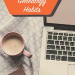 Making Good Genealogy Habits