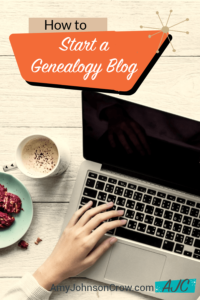 How to Start a Genealogy Blog