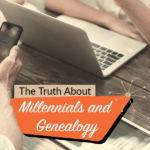 The Truth About Millennials and Genealogy