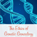 The Ethics of Genetic Genealogy: Tips from Judy Russell