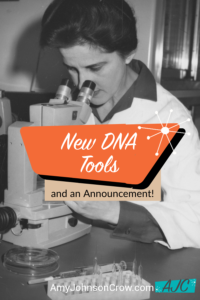 New DNA Tools for Your Genealogy Research