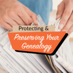Protecting and Preserving Your Genealogy