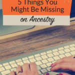 5 Things You Might Be Missing on Ancestry