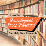 How the Genealogical Proof Standard Can Help Your Research