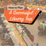 How to Plan a Successful Library Trip