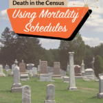 Using Mortality Schedules: An Overlooked Source for Genealogy
