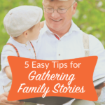 5 Tips for Gathering Family Stories
