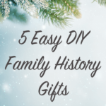 5 Easy DIY Family History Gifts