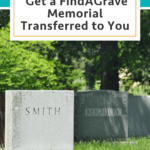 How to Get Your Ancestor's FindAGrave Memorial Transferred to You